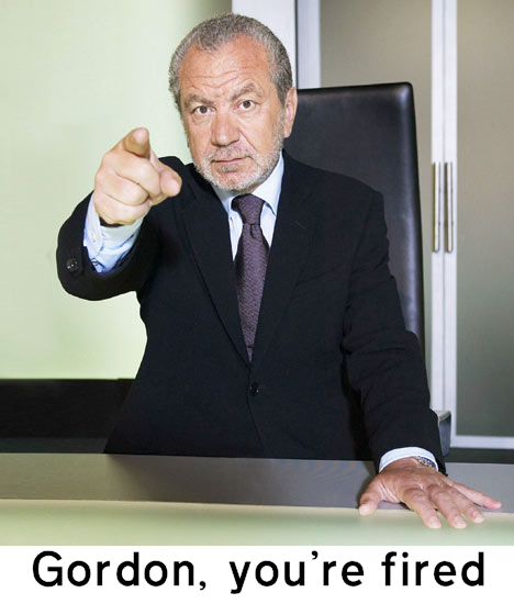 Alan Sugar - Gordon, you're fired